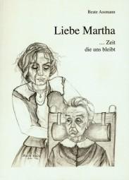 Liebe Martha... Zeit, die uns bleibt