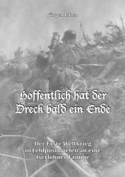 Hoffentlich hat der Dreck bald ein Ende - Der 1. Weltkrieg in Feldpostbriefen an Iserlohner Familie